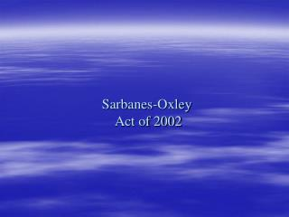 Sarbanes-Oxley  Act of 2002