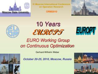 10  Years   EU ROPT EURO Working Group  on Continuous Optimization Gerhard - W ilhelm  Weber  October 20-25 , 20 1 0 ,
