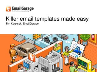 Killer email templates made easy Tim Karpisek, EmailGarage