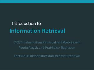 CS276:  Information Retrieval and Web Search Pandu Nayak and Prabhakar Raghavan Lecture 3: Dictionaries and tolerant ret