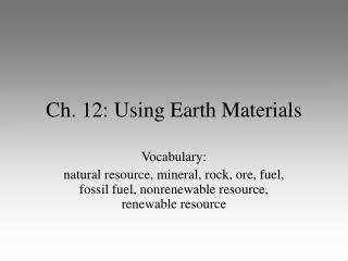 Ch. 12: Using Earth Materials