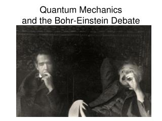 Quantum Mechanics  and the Bohr-Einstein Debate