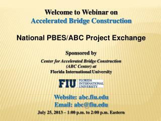 Welcome  to Webinar on Accelerated Bridge  Construction National PBES/ABC Project Exchange Sponsored  by Center for Acce