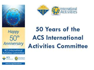 50 Years of the  ACS International Activities Committee