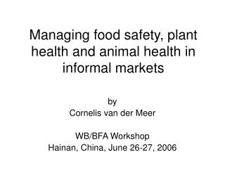 Managing food safety, plant health and animal health in informal markets