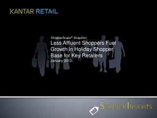 ShopperScape ®   Snapshot Less Affluent Shoppers Fuel Growth in Holiday Shopper Base for Key Retailers January 2013