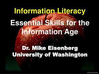 Information Literacy Essential Skills for the Information Age Dr. Mike Eisenberg University of Washington