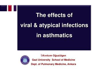 The effects of  viral & atypical infections in asthmatics