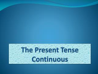 The  Present Tense Continuous