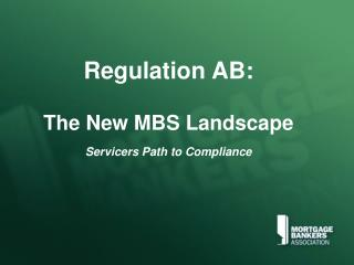 Regulation AB: The New MBS Landscape Servicers Path to Compliance