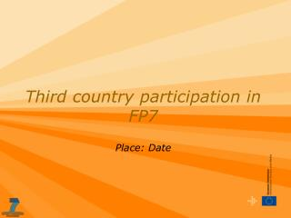 Third country participation in FP7  Place: Date