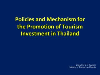 Policies and Mechanism for  the Promotion of Tourism Investment in Thailand
