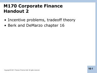 Incentive problems,  tradeoff  theory Berk and  DeMarzo  chapter 16