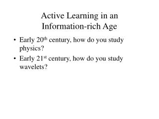 Active Learning in an  Information-rich Age