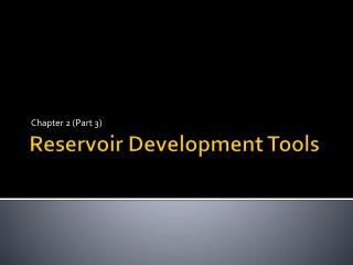 Reservoir Development Tools