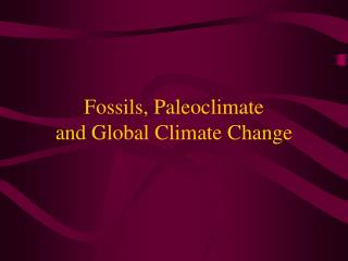 Fossils, Paleoclimate and Global Climate Change