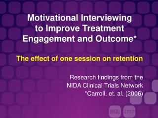 Motivational Interviewing  to Improve Treatment Engagement and Outcome*  The effect of one session on retention