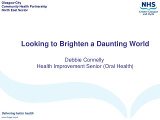 Looking to Brighten a Daunting World Debbie Connelly  Health Improvement Senior (Oral Health)