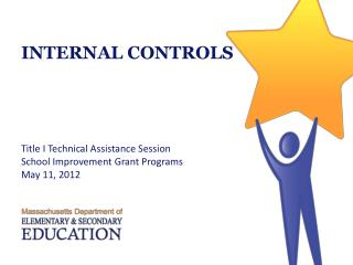 INTERNAL CONTROLS Title I Technical Assistance Session School Improvement Grant Programs May 11, 2012