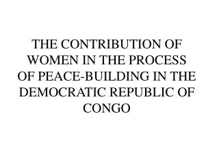THE CONTRIBUTION OF WOMEN IN THE PROCESS OF PEACE-BUILDING IN THE DEMOCRATIC REPUBLIC OF CONGO