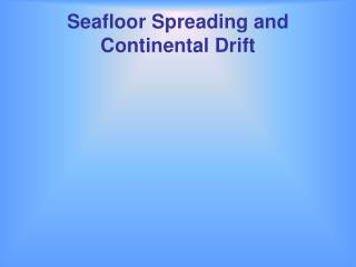 Seafloor Spreading and  Continental Drift