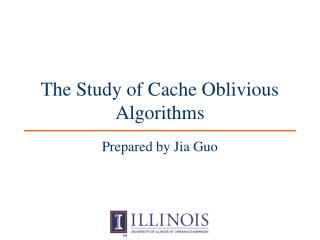 The Study of Cache Oblivious Algorithms