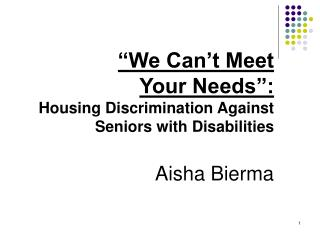 """We Can't Meet Your Needs"": Housing Discrimination Against Seniors with Disabilities Aisha Bierma"