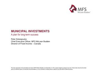 Municipal investments A plan for  long-term success Peter Kotsopoulos Chief Executive Officer, MFS McLean Budden Directo