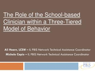 Ali Hearn, LCSW –  IL PBIS Network Technical Assistance Coordinator Michele Capio –  IL PBIS Network Technical Assistanc
