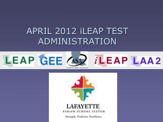APRIL 2012 iLEAP TEST ADMINISTRATION