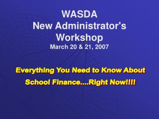 WASDA New Administrator's Workshop March 20 & 21, 2007
