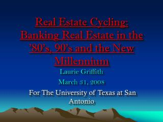 Real Estate Cycling:   Banking Real Estate in the '80's, 90's and the New Millennium