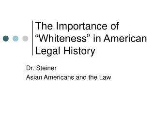 "The Importance of ""Whiteness"" in American Legal History"
