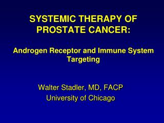 SYSTEMIC THERAPY OF PROSTATE CANCER:  Androgen Receptor and Immune System Targeting