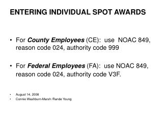 ENTERING INDIVIDUAL SPOT AWARDS For  County Employees  (CE):  use  NOAC 849, reason code 024, authority code 999