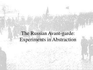 The Russian Avant-garde:  Experiments in Abstraction