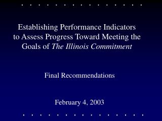 Establishing Performance Indicators     to Assess Progress Toward Meeting the Goals of  The Illinois Commitment
