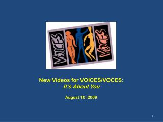 New Videos for VOICES/VOCES: It's About You August 10, 2009