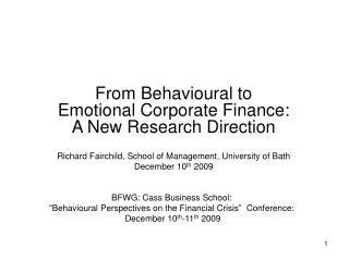 "BFWG: Cass Business School: ""Behavioural Perspectives on the Financial Crisis""  Conference:  December 10 th -11 th  200"