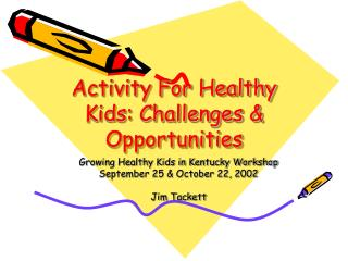 Activity For Healthy Kids: Challenges & Opportunities
