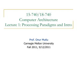 15-740/18-740  Computer Architecture Lecture 1: Processing Paradigms and Intro