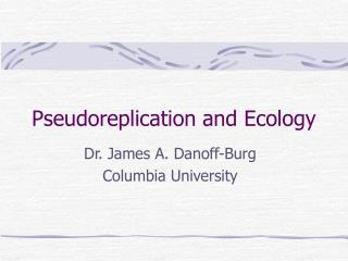Pseudoreplication and Ecology