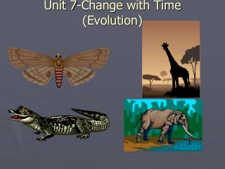 Unit 7-Change with Time (Evolution)