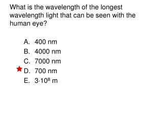 What is the wavelength of the longest wavelength light that can be seen with the human eye?
