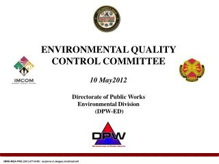 ENVIRONMENTAL QUALITY  CONTROL COMMITTEE 10 May2012 Directorate of Public Works  Environmental Division  (DPW-ED)