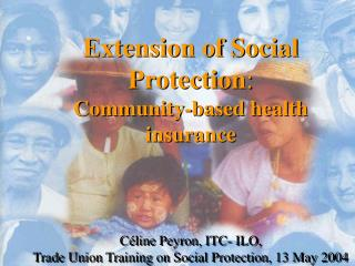 Extension of Social Protection :  Community-based health insurance Céline Peyron, ITC- ILO,  Trade Union Training on So