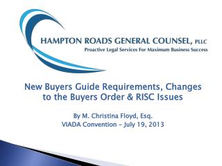 New Buyers Guide Requirements, Changes to the Buyers Order & RISC Issues By M. Christina Floyd, Esq. VIADA Convention -