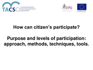 How can citizen's participate?  Purpose and levels of participation:  approach, methods, techniques, tools.