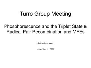 Turro Group Meeting Phosphorescence and the Triplet State & Radical Pair Recombination and MFEs