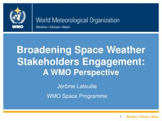 Broadening Space Weather Stakeholders Engagement: A WMO Perspective